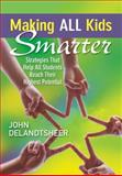 Making All Kids Smarter : Strategies That Help All Students Reach Their Highest Potential, DeLandtsheer, John, 1412989035