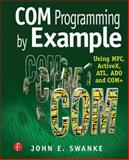 COM Programming by Example : Using MFC, ActiveX, ATL, ADO and COM+, Swanke, John E., 1929629036