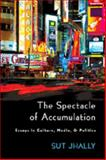 The Spectacle of Accumulation : Essays in Culture, Media, and Politics, Jhally, Sut, 0820479047