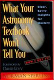 What Your Astronomy Textbook Won't Tell You : Clear, Savvy Insights for Mastery, Sperling, Norman, 0913399043