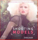 Shooting Models : Tips, Techniques, and Testimony from Both Sides of the Camera, Falkow, Franki and Duckworth, Adam, 1285859049