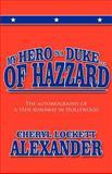 My Hero Is a Duke... of Hazzard, Cheryl Lockett Alexander, 1462689043