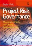 Project Risk Governance Managing Uncertainty and Creating Organisational Value, Fink, Dieter, 1472419049