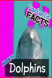 Fantastic Facts about Dolphin, Miles Merchant, 1500299049