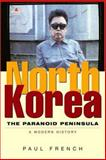 North Korea : The Paranoid Peninsula: A Modern History, French, Paul, 1842779044
