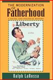 The Modernization of Fatherhood : A Social and Political History, Larossa, Ralph, 0226469042