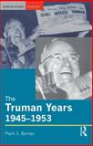 The Truman Years, 1945-1953, Byrnes, Mark S., 0582329043