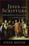 Jesus and Scripture : Studying the New Testament Use of the Old Testament, Moyise, Steve, 0801039045