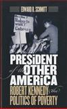 President of the Other America : Robert Kennedy and the Politics of Poverty, Schmitt, Edward R., 1558499040