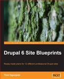 Drupal 6 Site Blueprints : Ready-Made Plans for 12 Different Professional Drupal Sites, Ogunjobi, Timi, 1847199046
