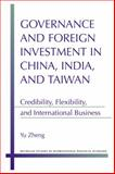 Governance and Foreign Investment in China, India, and Taiwan : Credibility, Flexibility, and International Business, Zheng, Yu, 0472119044