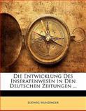 Die Entwicklung Des Inseratenwesen in Den Deutschen Zeitungen  (German Edition), Ludwig Munzinger, 1141669048