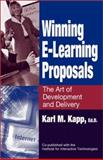 Winning E-Learning Proposals : The Art of Development and Delivery, Kapp, Karl M., 1932159045