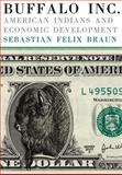 Buffalo Inc : American Indians and Economic Development, Braun, Sebastian Felix, 0806139048