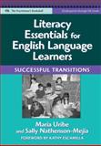Literacy Essentials for English Language Learners : Successful Transitions, Maria Uribe, Sally Nathenson-Mejia, 0807749044
