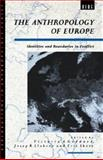 The Anthropology of Europe : Identities and Boundaries in Conflict, , 0854969047