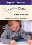 Write Dance in the Nursery : A Pre-Writing Programme for Children Aged 3 to 5, Oussoren, Ragnhild A., 1412919045