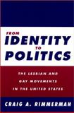 From Identity to Politics : The Lesbian and Gay Movements in the United States, Rimmerman, Craig A., 1566399041