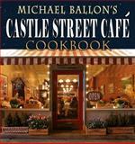 Castle Street Cafe Cookbook, Michael Ballon, 0884279049