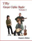 Fifty Great Celtic Reels Vol. 3, Gregory Mahan, 1477669043