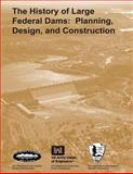 The History of Large Federal Dams: Planning, Design, and Construction, U. S. Department Bureau of Reclamation and National Service, 1493649043