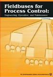 Fieldbuses for Process Control : Engineering, Operation and Maintenance, Berge, Jonas, 1556179049