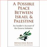 A Possible Peace Between Israel and Palestine : An Insider's Account of the Geneva Initiative, Klein, Menachem, 0231139047