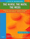 The Nurse, the Math, the Meds : Drug Calculations Using Dimensional Analysis, Mulholland, Joyce L., 0323069045