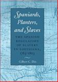 Spaniards, Planters, and Slaves : The Spanish Regulation of Slavery in Louisiana, 1763-1803, Din, Gilbert C., 0890969043