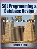 SQL Programming and Database Design Using Microsoft SQL Server 2012, Kalman Toth, 1481209043