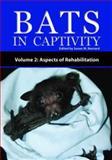 Bats in Captivity : Volume 2: Aspects of Rehabilitation, , 1934899046