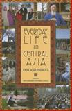 Everyday Life in Central Asia : Past and Present, , 0253219043