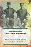 Brothers to the Buffalo Soldiers : Perspectives on the African American Militia and Volunteers, 1865-1917, , 0826219047