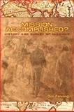 Mission Accomplished? : A History and Survey of Modern Missions, Fanning, Don, 0983329044