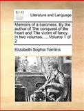 Memoirs of a Baroness by the Author of the Conquest of the Heart and the Victim of Fancy In, Elizabeth Sophia Tomlins, 1170649041