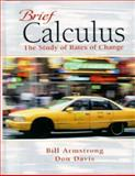 Brief Calculus : The Study of Rates of Change, Armstrong, William A. and Davis, Don, 0137549040
