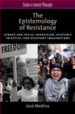 The Epistemology of Resistance : Gender and Racial Oppression, Epistemic Injustice, and Resistant Imaginations, Medina, José, 0199929041
