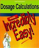 Dosage Calculations Made Incredibly Easy, Springhouse Publishing Company Staff, 0874349044