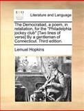 The Democratiad, a Poem, in Retaliation, for the Philadelphia Jockey Club [Two Lines of Verse] by a Gentleman of Connecticut, Lemuel Hopkins, 1140869043
