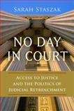 No Day in Court : Access to Justice and the Politics of Judicial Retrenchment, Staszak, Sarah L., 0199399042