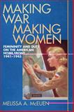 Making War, Making Women : Femininity and Duty on the American Home Front, 1941-1945, McEuen, Melissa A., 0820329045