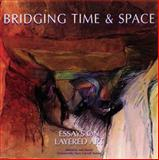 Bridging Time and Space : Essays on Layered Art, , 0965589048