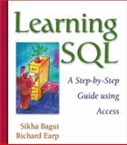 Learning SQL : A Step-by-Step Guide Using Access, Bagui, Sikha S. and Earp, Richard, 0321119045