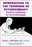 Introduction to the Technique of Psychotherapy : Practice Guidelines for Psychotherapists, Greenberg, Samuel I., 0398069042