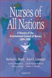 Nurses of All Nations : A History of the International Council of Nurses, 1899-1999, Brush, Barbara L. and Boschma, Geertje, 0781719046