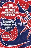 The Politics of the American Dream : Democratic Inclusion in Contemporary American Political Culture, Ghosh, Cyril, 113728904X