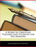 A Word to Christian Teachers and Students for the Ministry, Samuel Bradhurst Schieffelin, 1143369041