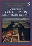 Sculpture Collections in Early Modern Spain, Di Dio, Kelley Helmstutler and Coppel, Rosario, 1409469042