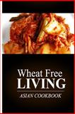 Wheat Free Living - Asian Cookbook, Wheat Livin', 1499189044
