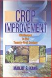 Crop Improvement : Challenges in the Twenty-First Century, Manjit S. Kang, 1560229047